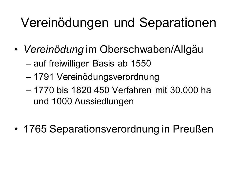 Vereinödungen und Separationen Vereinödung im Oberschwaben/Allgäu –auf freiwilliger Basis ab 1550 –1791 Vereinödungsverordnung –1770 bis 1820 450 Verf