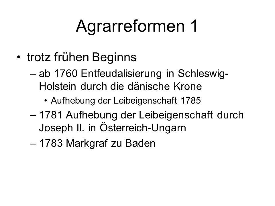 Agrarreformen 1 trotz frühen Beginns –ab 1760 Entfeudalisierung in Schleswig- Holstein durch die dänische Krone Aufhebung der Leibeigenschaft 1785 –17