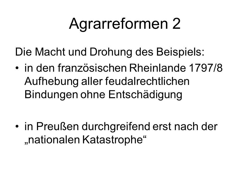 Agrarreformen 2 Die Macht und Drohung des Beispiels: in den französischen Rheinlande 1797/8 Aufhebung aller feudalrechtlichen Bindungen ohne Entschädi