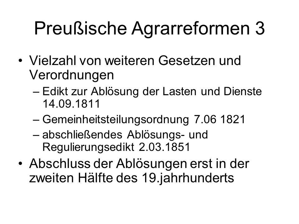 Preußische Agrarreformen 3 Vielzahl von weiteren Gesetzen und Verordnungen –Edikt zur Ablösung der Lasten und Dienste 14.09.1811 –Gemeinheitsteilungso