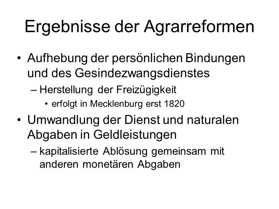 Ergebnisse der Agrarreformen Aufhebung der persönlichen Bindungen und des Gesindezwangsdienstes –Herstellung der Freizügigkeit erfolgt in Mecklenburg