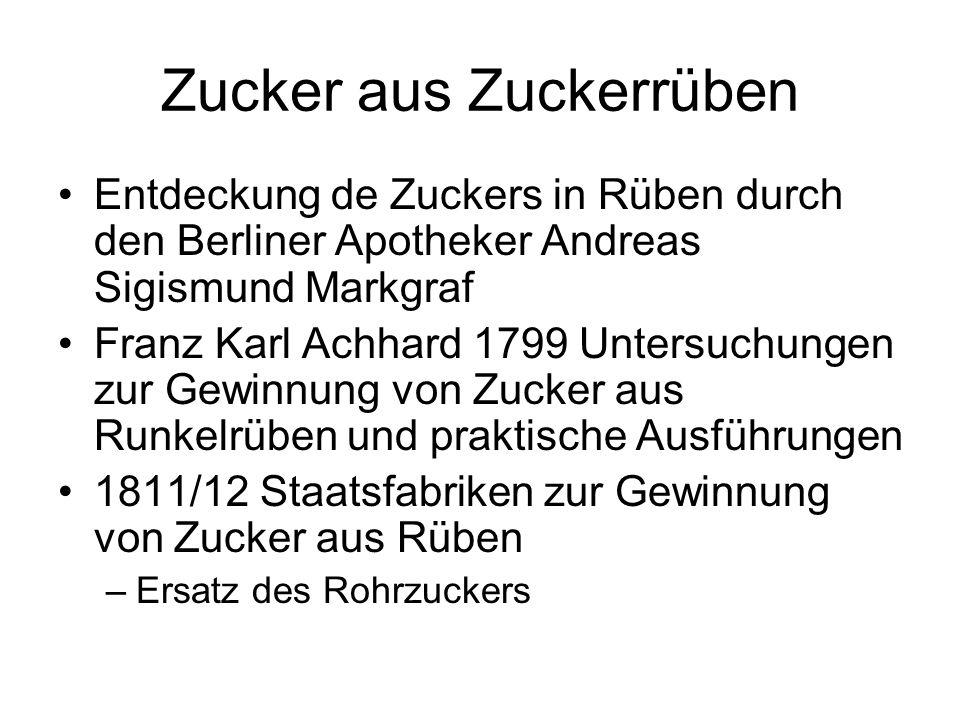 Zucker aus Zuckerrüben Entdeckung de Zuckers in Rüben durch den Berliner Apotheker Andreas Sigismund Markgraf Franz Karl Achhard 1799 Untersuchungen z