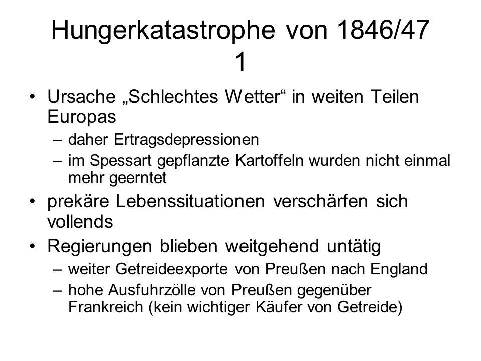 Hungerkatastrophe von 1846/47 1 Ursache Schlechtes Wetter in weiten Teilen Europas –daher Ertragsdepressionen –im Spessart gepflanzte Kartoffeln wurde