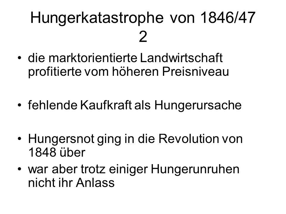 Hungerkatastrophe von 1846/47 2 die marktorientierte Landwirtschaft profitierte vom höheren Preisniveau fehlende Kaufkraft als Hungerursache Hungersno