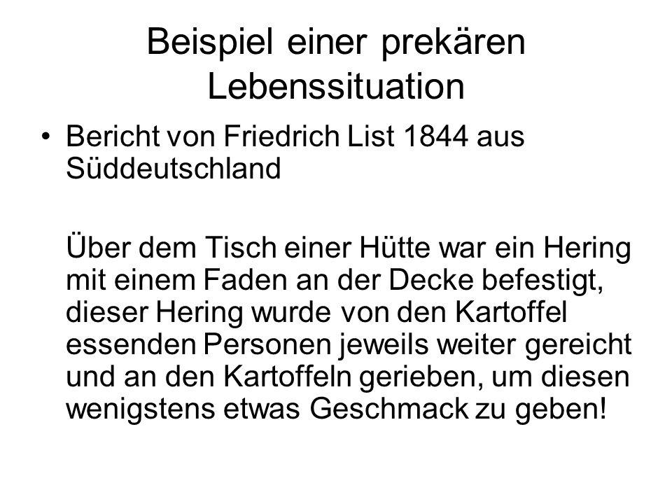 Beispiel einer prekären Lebenssituation Bericht von Friedrich List 1844 aus Süddeutschland Über dem Tisch einer Hütte war ein Hering mit einem Faden a