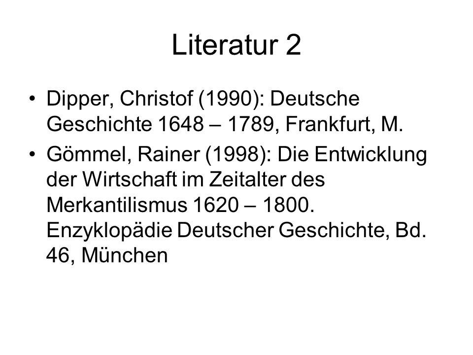 Literatur 2 Dipper, Christof (1990): Deutsche Geschichte 1648 – 1789, Frankfurt, M. Gömmel, Rainer (1998): Die Entwicklung der Wirtschaft im Zeitalter