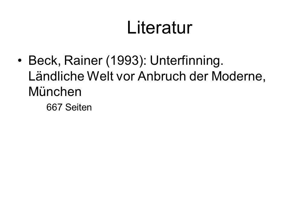 Literatur Beck, Rainer (1993): Unterfinning. Ländliche Welt vor Anbruch der Moderne, München 667 Seiten