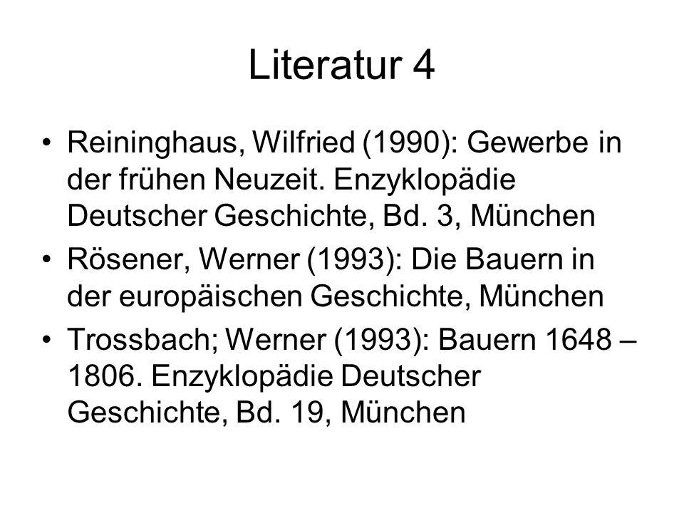 Literatur 4 Reininghaus, Wilfried (1990): Gewerbe in der frühen Neuzeit. Enzyklopädie Deutscher Geschichte, Bd. 3, München Rösener, Werner (1993): Die