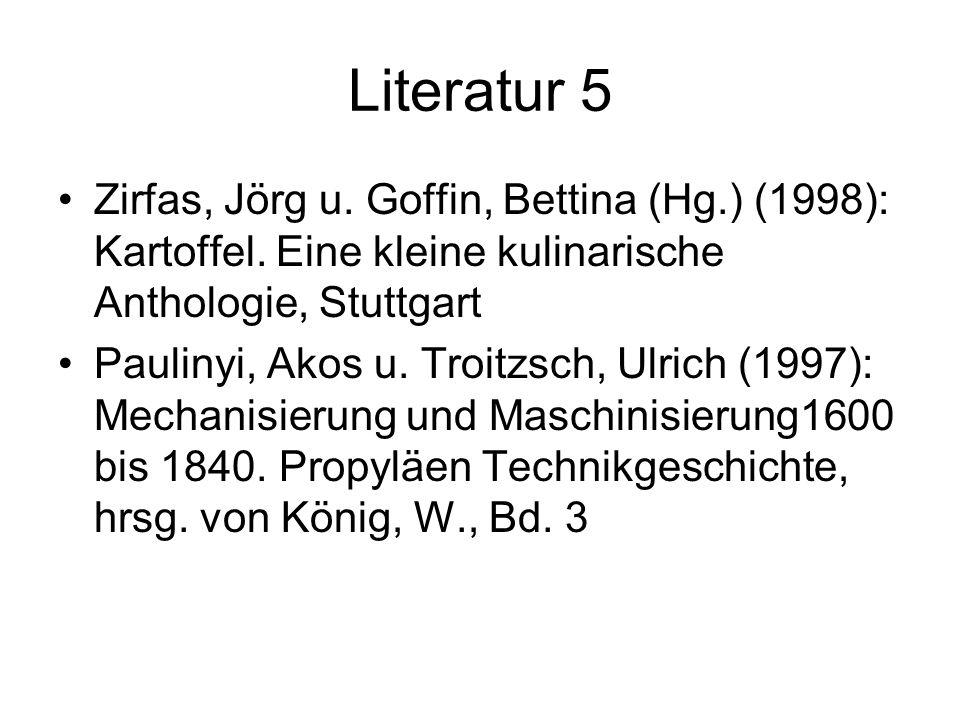 Literatur 5 Zirfas, Jörg u. Goffin, Bettina (Hg.) (1998): Kartoffel. Eine kleine kulinarische Anthologie, Stuttgart Paulinyi, Akos u. Troitzsch, Ulric