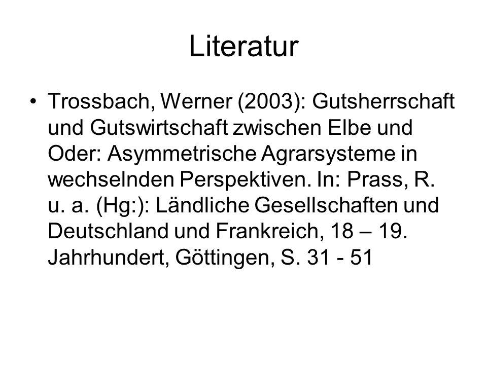 Literatur Trossbach, Werner (2003): Gutsherrschaft und Gutswirtschaft zwischen Elbe und Oder: Asymmetrische Agrarsysteme in wechselnden Perspektiven.