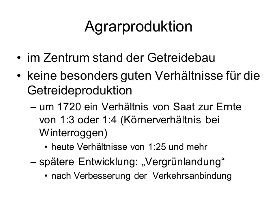 Agrarproduktion im Zentrum stand der Getreidebau keine besonders guten Verhältnisse für die Getreideproduktion –um 1720 ein Verhältnis von Saat zur Er