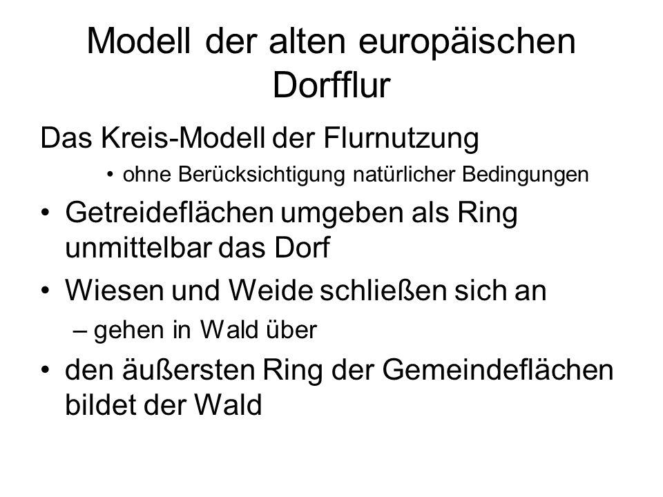 Modell der alten europäischen Dorfflur Das Kreis-Modell der Flurnutzung ohne Berücksichtigung natürlicher Bedingungen Getreideflächen umgeben als Ring