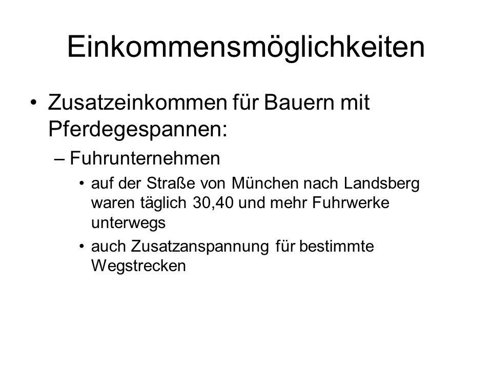 Einkommensmöglichkeiten Zusatzeinkommen für Bauern mit Pferdegespannen: –Fuhrunternehmen auf der Straße von München nach Landsberg waren täglich 30,40
