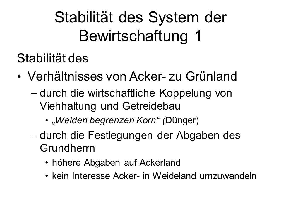 Stabilität des System der Bewirtschaftung 1 Stabilität des Verhältnisses von Acker- zu Grünland –durch die wirtschaftliche Koppelung von Viehhaltung u