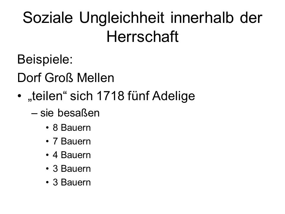 Soziale Ungleichheit innerhalb der Herrschaft Beispiele: Dorf Groß Mellen teilen sich 1718 fünf Adelige –sie besaßen 8 Bauern 7 Bauern 4 Bauern 3 Baue