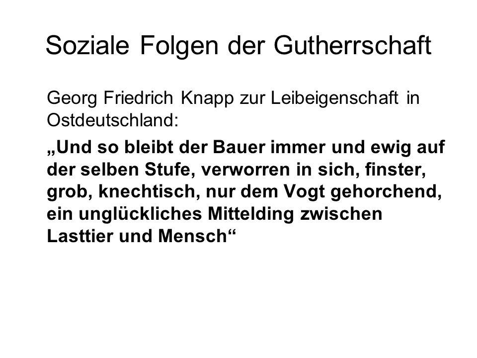 Soziale Folgen der Gutherrschaft Georg Friedrich Knapp zur Leibeigenschaft in Ostdeutschland: Und so bleibt der Bauer immer und ewig auf der selben St