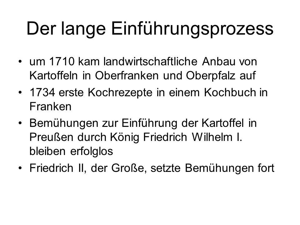 Der lange Einführungsprozess um 1710 kam landwirtschaftliche Anbau von Kartoffeln in Oberfranken und Oberpfalz auf 1734 erste Kochrezepte in einem Koc
