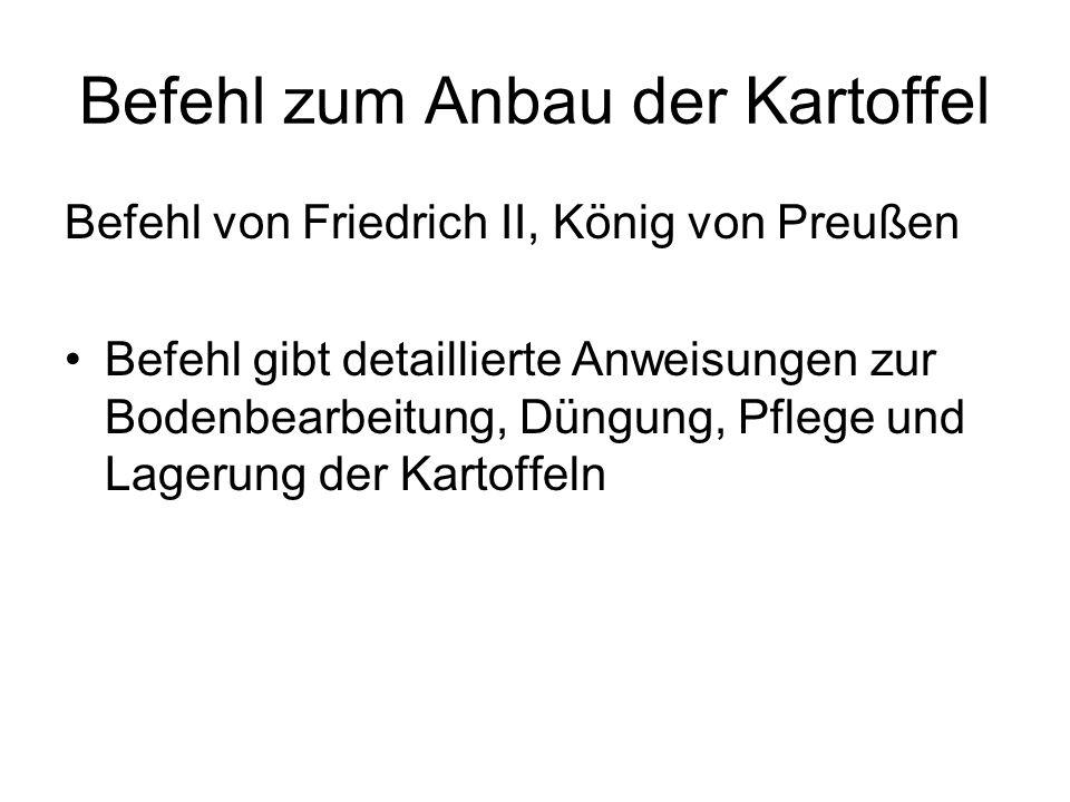 Befehl zum Anbau der Kartoffel Befehl von Friedrich II, König von Preußen Befehl gibt detaillierte Anweisungen zur Bodenbearbeitung, Düngung, Pflege u