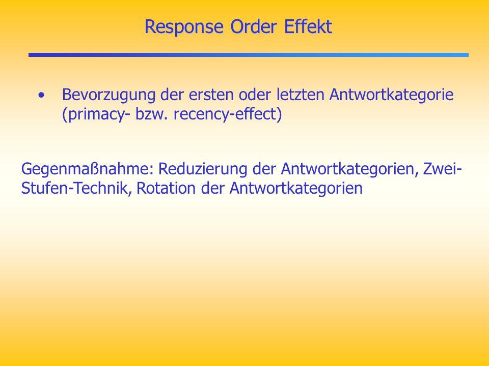 Response Order Effekt Bevorzugung der ersten oder letzten Antwortkategorie (primacy- bzw.