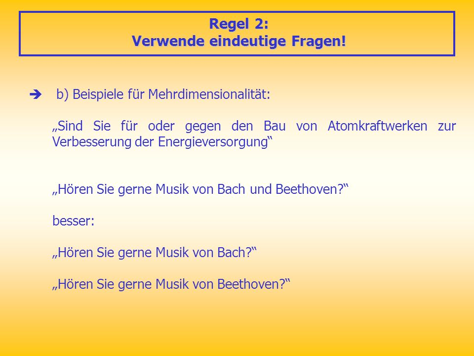 b) Beispiele für Mehrdimensionalität: Sind Sie für oder gegen den Bau von Atomkraftwerken zur Verbesserung der Energieversorgung Hören Sie gerne Musik von Bach und Beethoven.