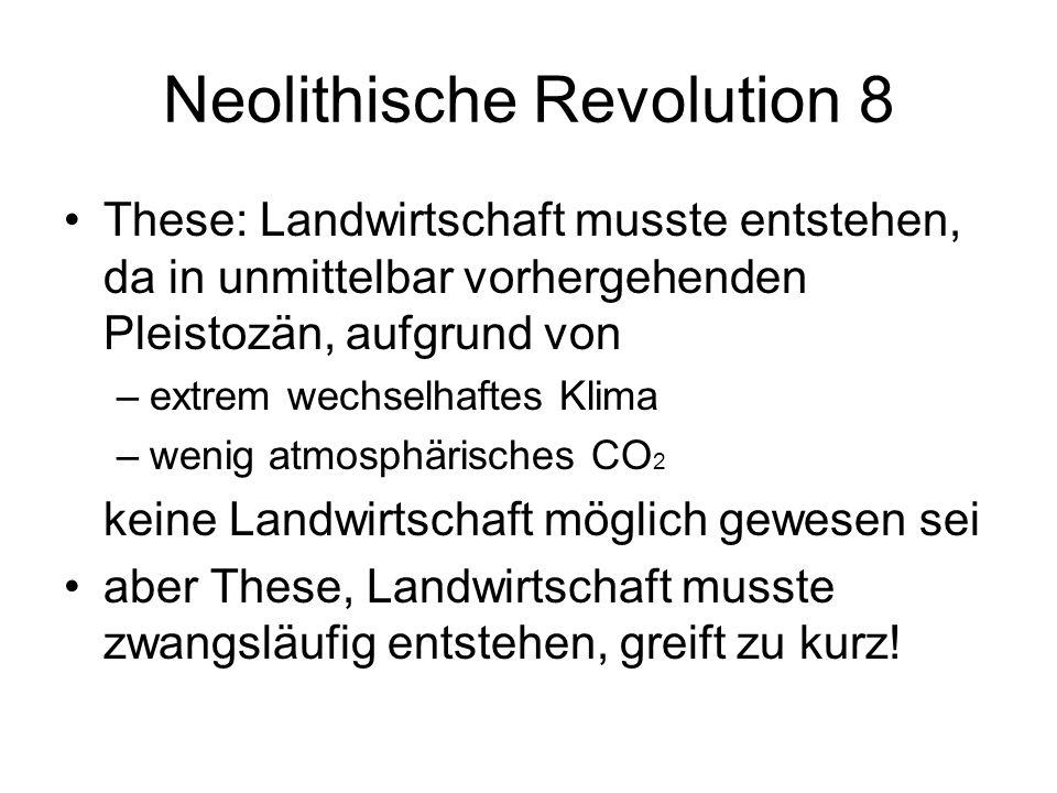 Neolithische Revolution 8 These: Landwirtschaft musste entstehen, da in unmittelbar vorhergehenden Pleistozän, aufgrund von –extrem wechselhaftes Klim