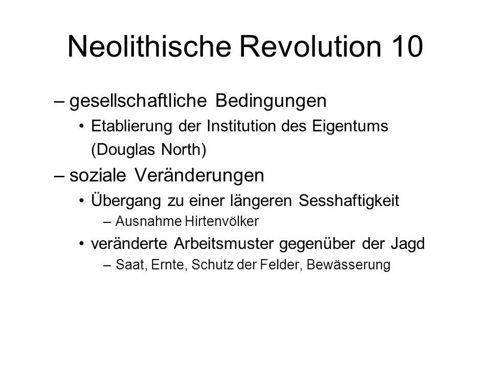 Neolithische Revolution 10 –gesellschaftliche Bedingungen Etablierung der Institution des Eigentums (Douglas North) –soziale Veränderungen Übergang zu