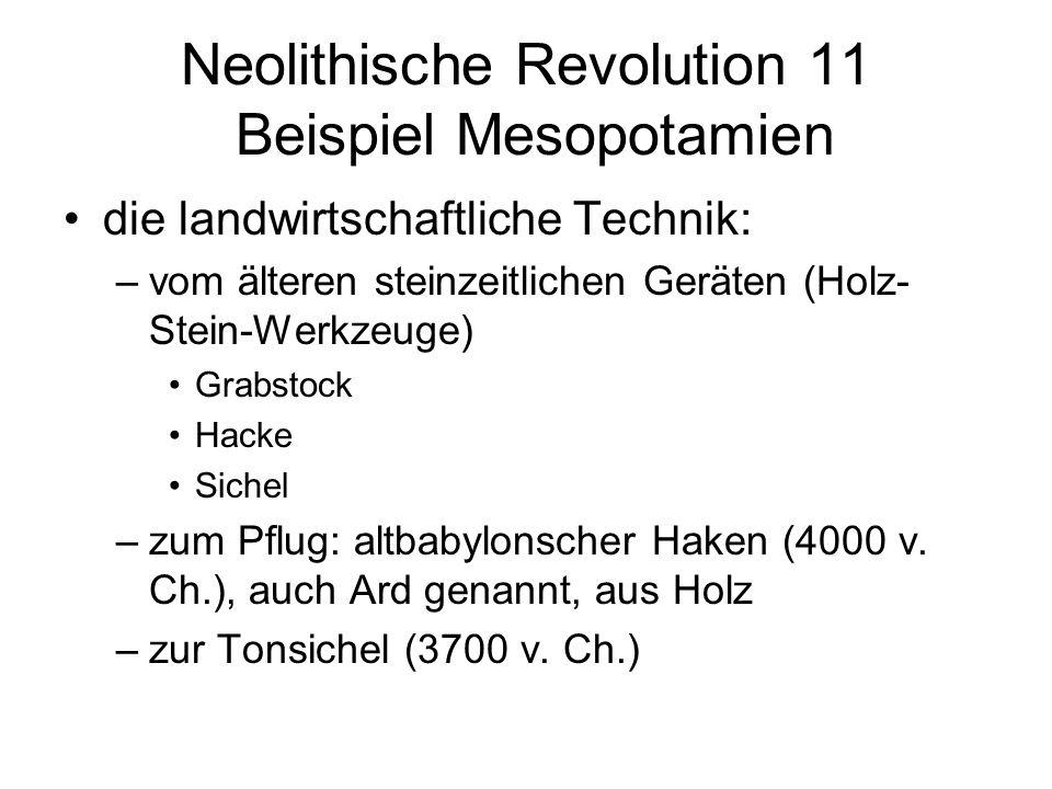 Neolithische Revolution 11 Beispiel Mesopotamien die landwirtschaftliche Technik: –vom älteren steinzeitlichen Geräten (Holz- Stein-Werkzeuge) Grabsto