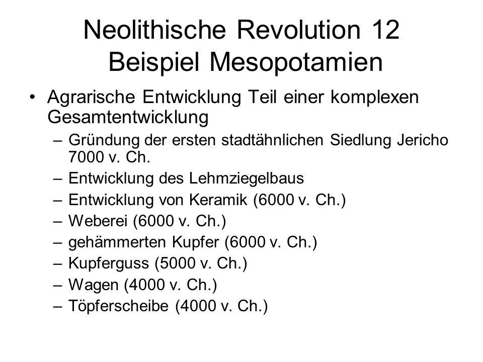 Neolithische Revolution 12 Beispiel Mesopotamien Agrarische Entwicklung Teil einer komplexen Gesamtentwicklung –Gründung der ersten stadtähnlichen Sie