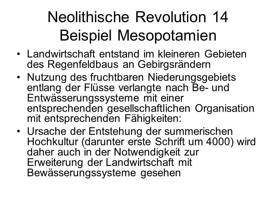 Neolithische Revolution 14 Beispiel Mesopotamien Landwirtschaft entstand im kleineren Gebieten des Regenfeldbaus an Gebirgsrändern Nutzung des fruchtb