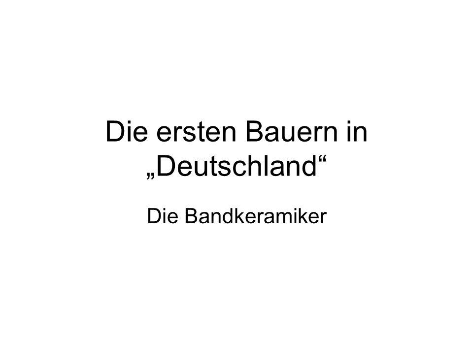 Die ersten Bauern in Deutschland Die Bandkeramiker