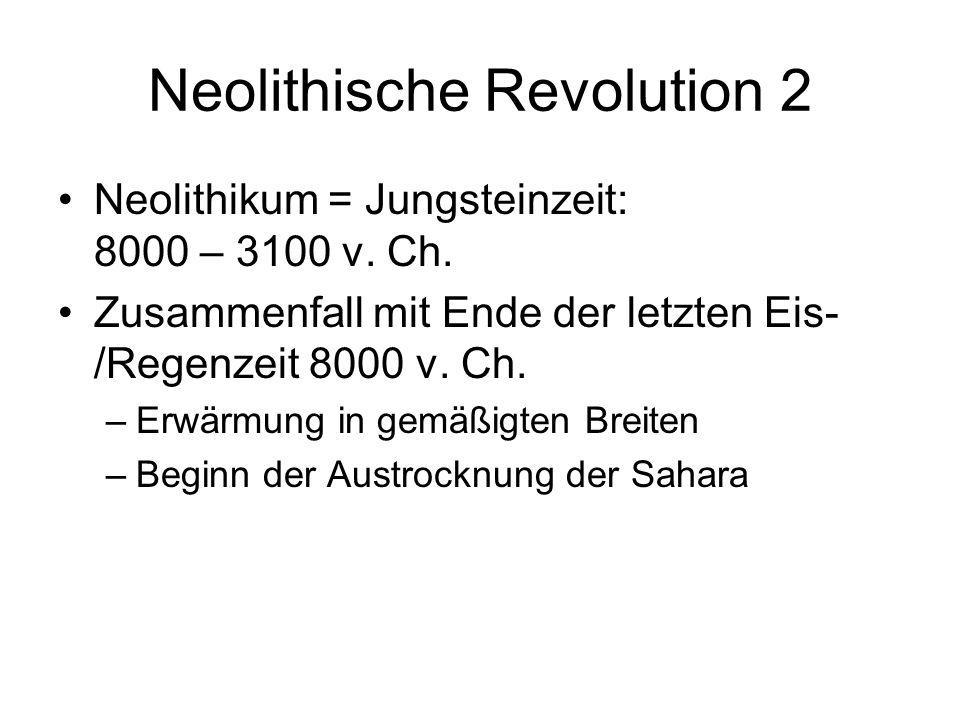 Neolithische Revolution 2 Neolithikum = Jungsteinzeit: 8000 – 3100 v. Ch. Zusammenfall mit Ende der letzten Eis- /Regenzeit 8000 v. Ch. –Erwärmung in