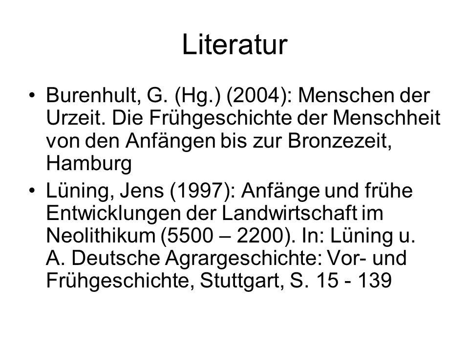 Literatur Burenhult, G. (Hg.) (2004): Menschen der Urzeit. Die Frühgeschichte der Menschheit von den Anfängen bis zur Bronzezeit, Hamburg Lüning, Jens