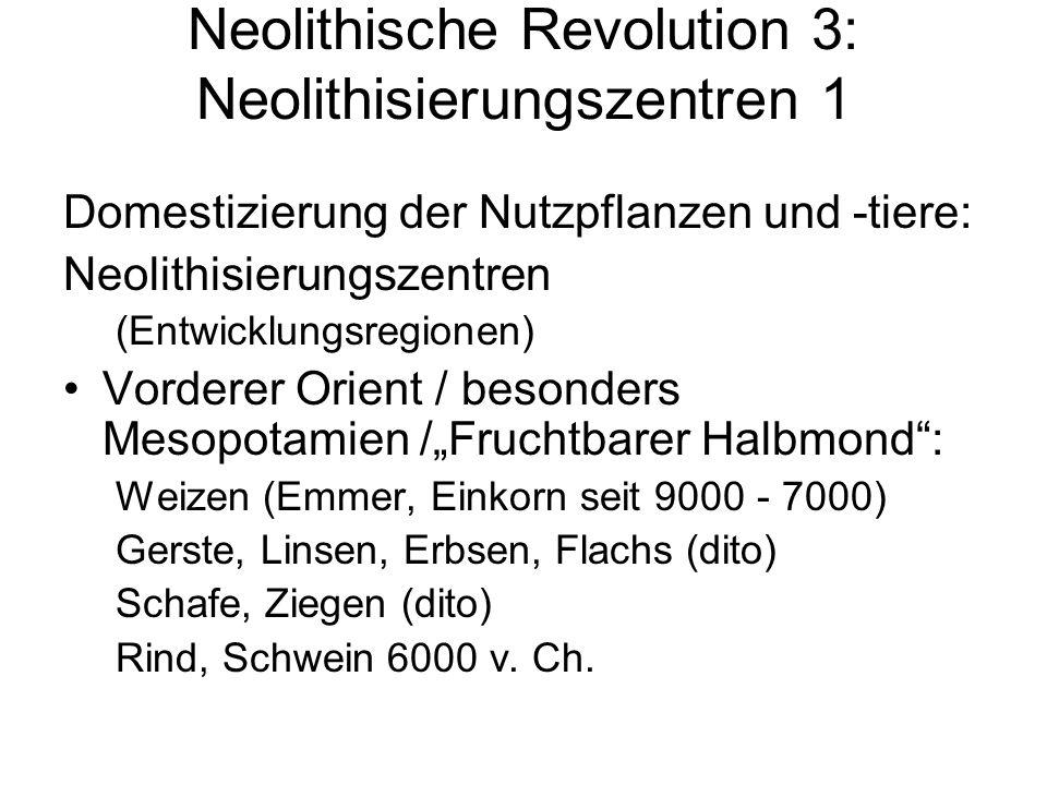 Neolithische Revolution 3: Neolithisierungszentren 1 Domestizierung der Nutzpflanzen und -tiere: Neolithisierungszentren (Entwicklungsregionen) Vorder