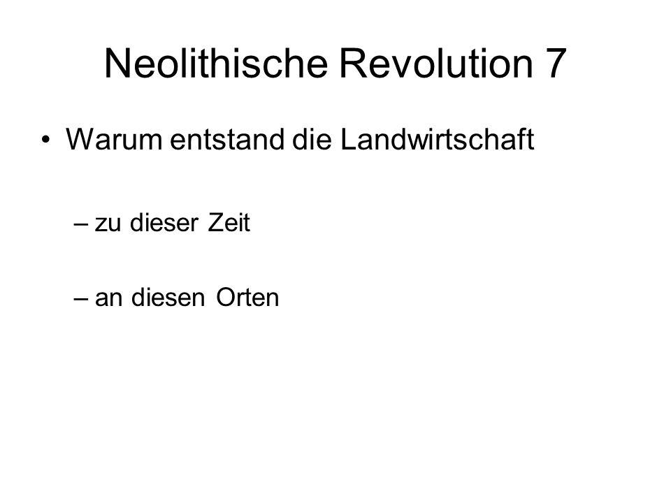 Neolithische Revolution 7 Warum entstand die Landwirtschaft –zu dieser Zeit –an diesen Orten