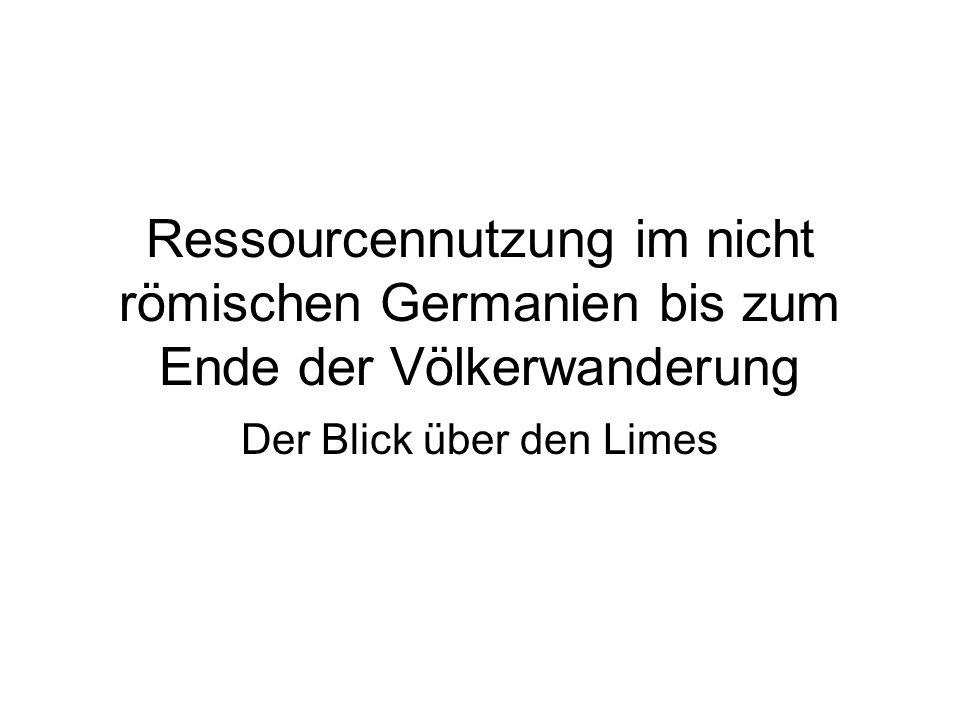 Ressourcennutzung im nicht römischen Germanien bis zum Ende der Völkerwanderung Der Blick über den Limes