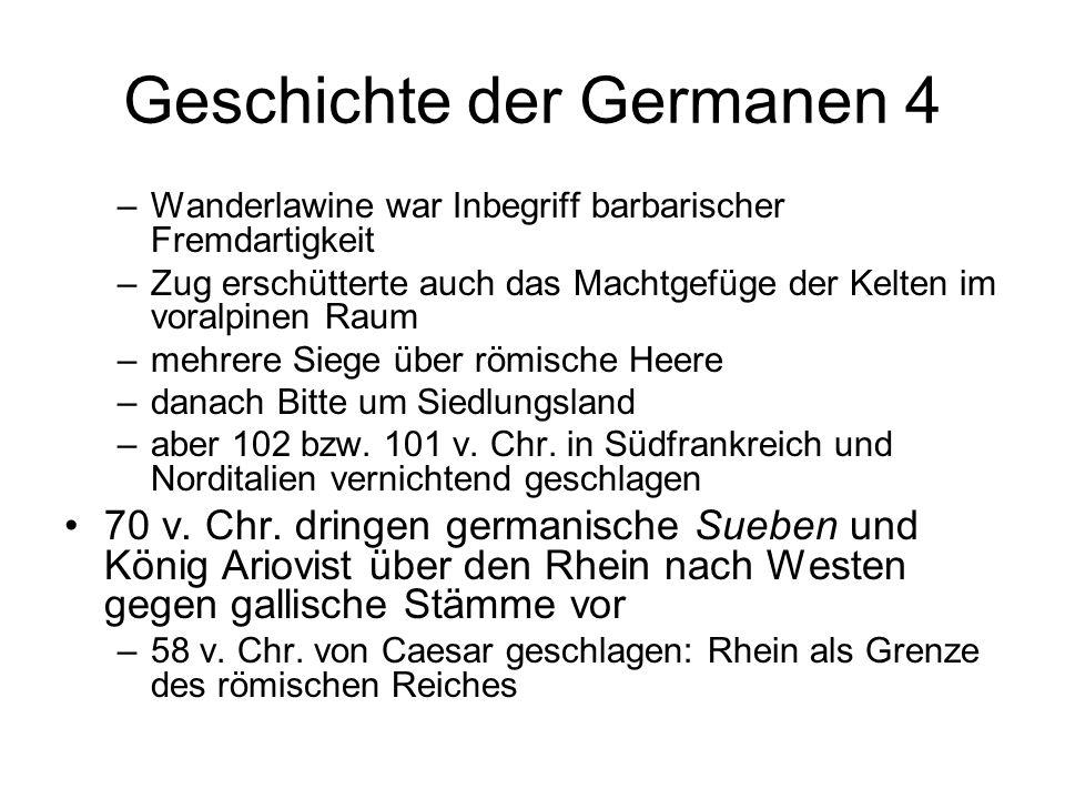 Geschichte der Germanen 4 –Wanderlawine war Inbegriff barbarischer Fremdartigkeit –Zug erschütterte auch das Machtgefüge der Kelten im voralpinen Raum