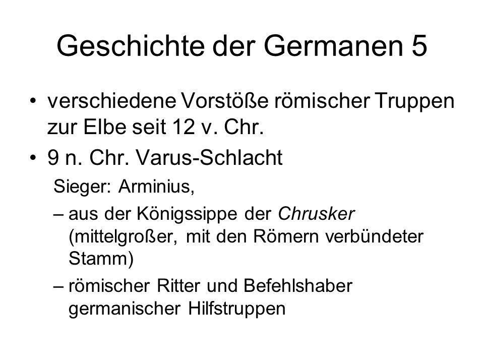 Geschichte der Germanen 5 verschiedene Vorstöße römischer Truppen zur Elbe seit 12 v. Chr. 9 n. Chr. Varus-Schlacht Sieger: Arminius, –aus der Königss