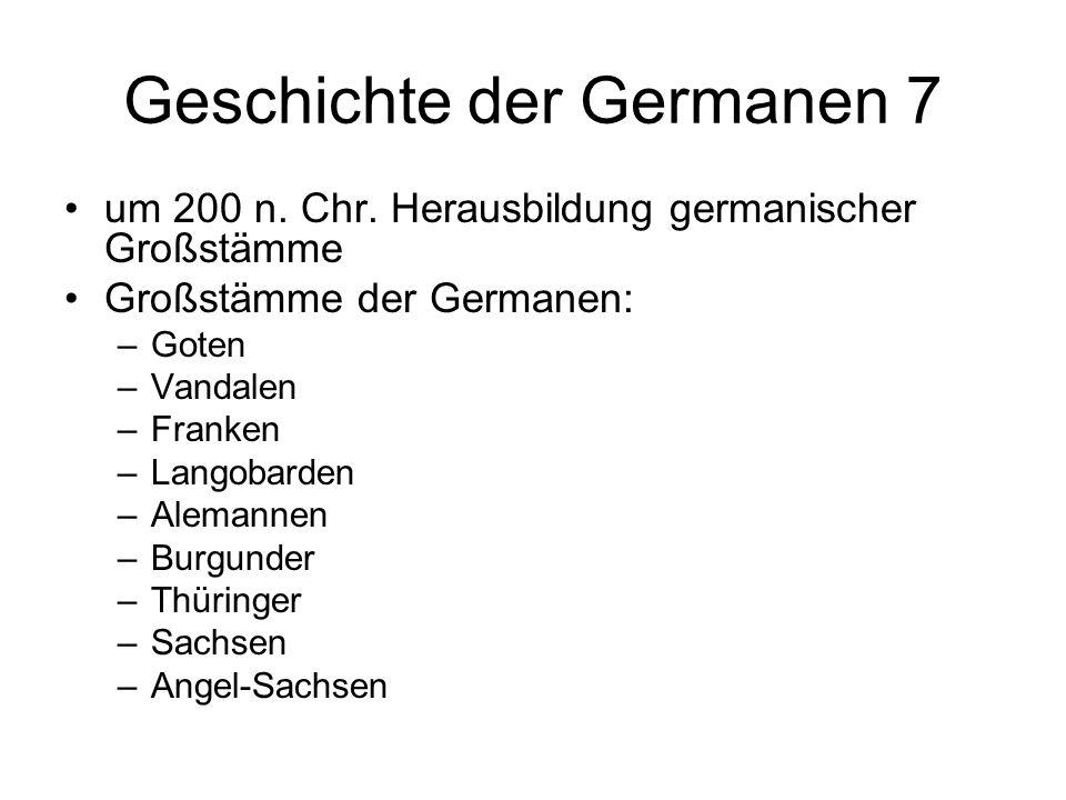 Geschichte der Germanen 7 um 200 n. Chr. Herausbildung germanischer Großstämme Großstämme der Germanen: –Goten –Vandalen –Franken –Langobarden –Aleman