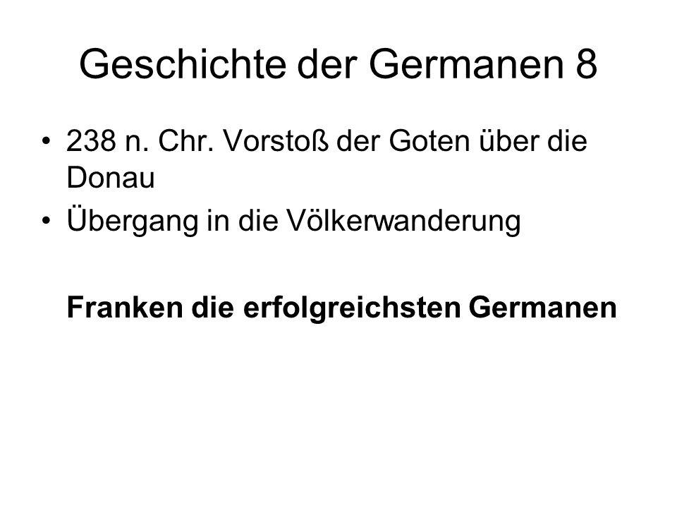 Geschichte der Germanen 8 238 n. Chr. Vorstoß der Goten über die Donau Übergang in die Völkerwanderung Franken die erfolgreichsten Germanen
