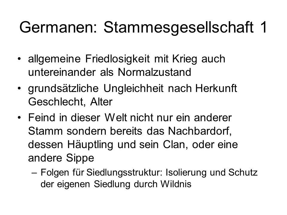 Germanen: Stammesgesellschaft 1 allgemeine Friedlosigkeit mit Krieg auch untereinander als Normalzustand grundsätzliche Ungleichheit nach Herkunft Ges