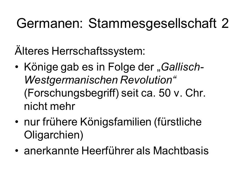 Germanen: Stammesgesellschaft 2 Älteres Herrschaftssystem: Könige gab es in Folge der Gallisch- Westgermanischen Revolution (Forschungsbegriff) seit c