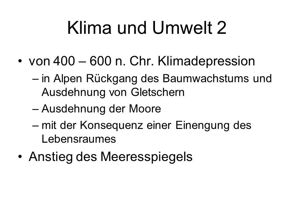 Klima und Umwelt 2 von 400 – 600 n. Chr. Klimadepression –in Alpen Rückgang des Baumwachstums und Ausdehnung von Gletschern –Ausdehnung der Moore –mit