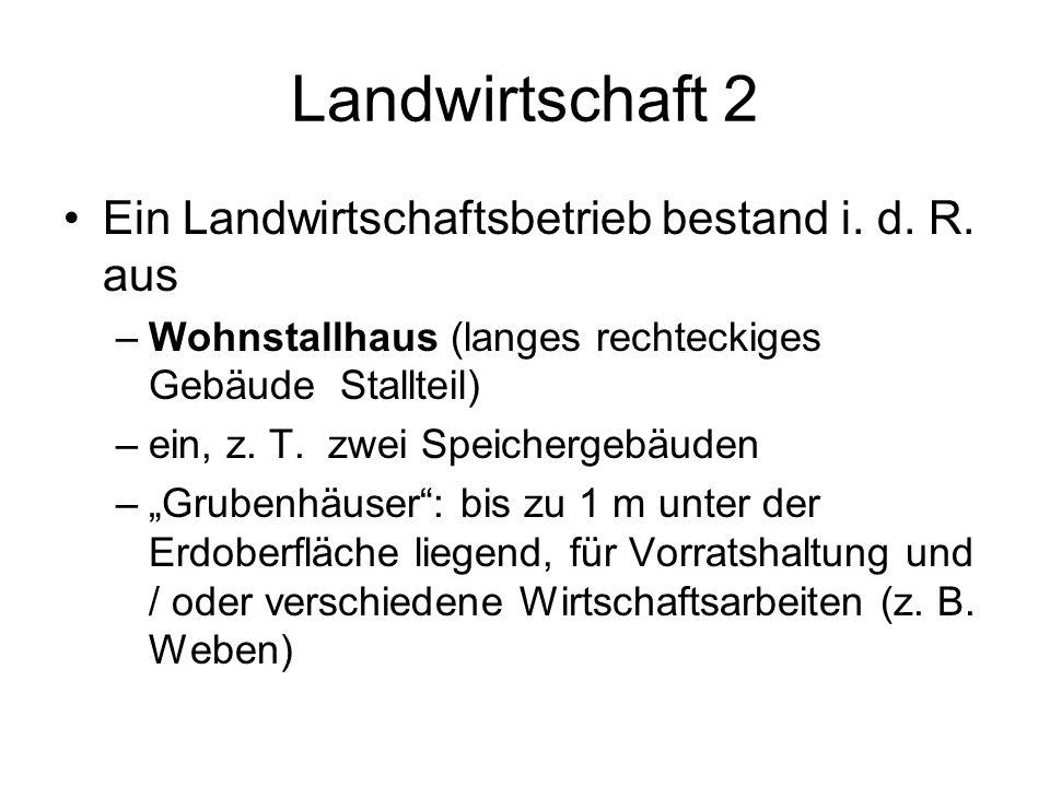 Landwirtschaft 2 Ein Landwirtschaftsbetrieb bestand i. d. R. aus –Wohnstallhaus (langes rechteckiges Gebäude Stallteil) –ein, z. T. zwei Speichergebäu