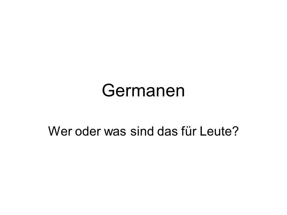 Germanen Wer oder was sind das für Leute?