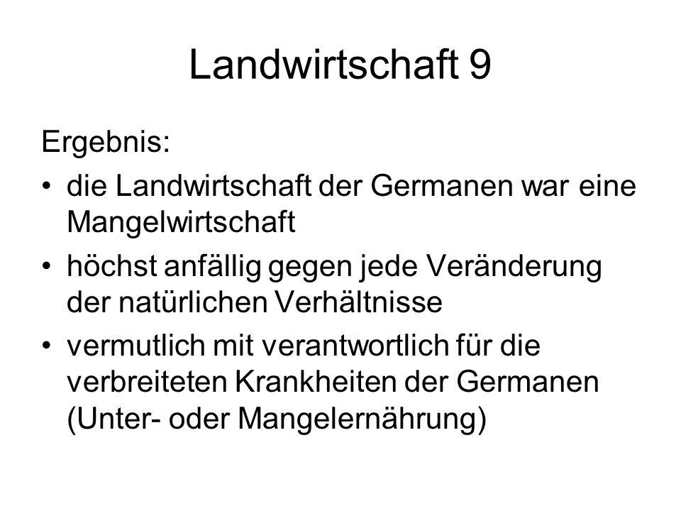 Landwirtschaft 9 Ergebnis: die Landwirtschaft der Germanen war eine Mangelwirtschaft höchst anfällig gegen jede Veränderung der natürlichen Verhältnis