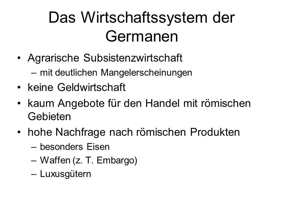 Das Wirtschaftssystem der Germanen Agrarische Subsistenzwirtschaft –mit deutlichen Mangelerscheinungen keine Geldwirtschaft kaum Angebote für den Hand