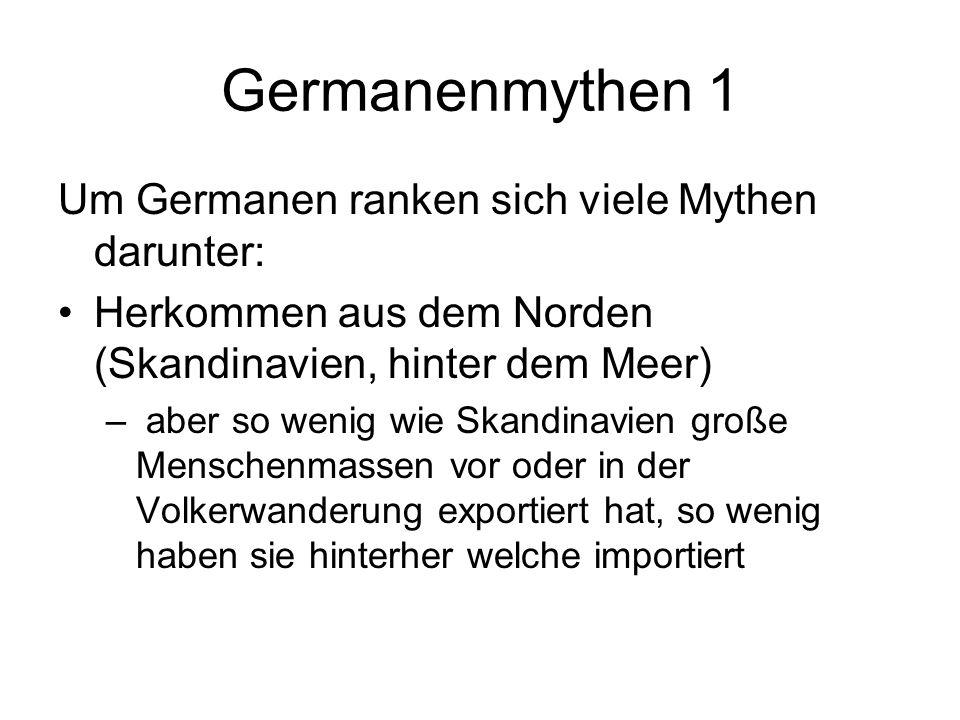 Germanenmythen 1 Um Germanen ranken sich viele Mythen darunter: Herkommen aus dem Norden (Skandinavien, hinter dem Meer) – aber so wenig wie Skandinav