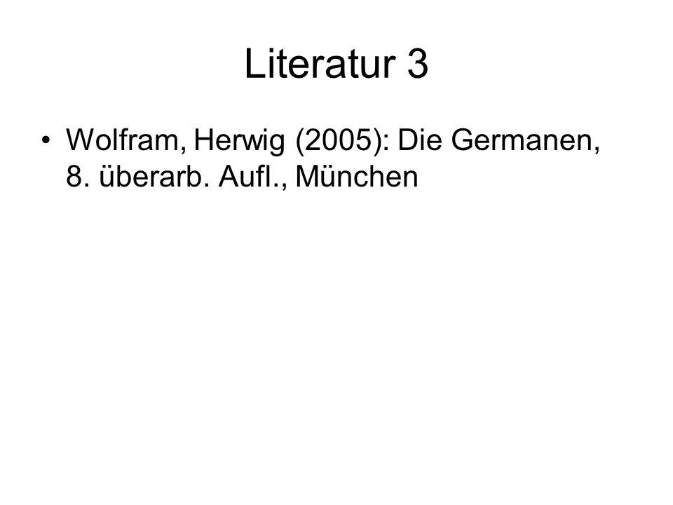 Literatur 3 Wolfram, Herwig (2005): Die Germanen, 8. überarb. Aufl., München