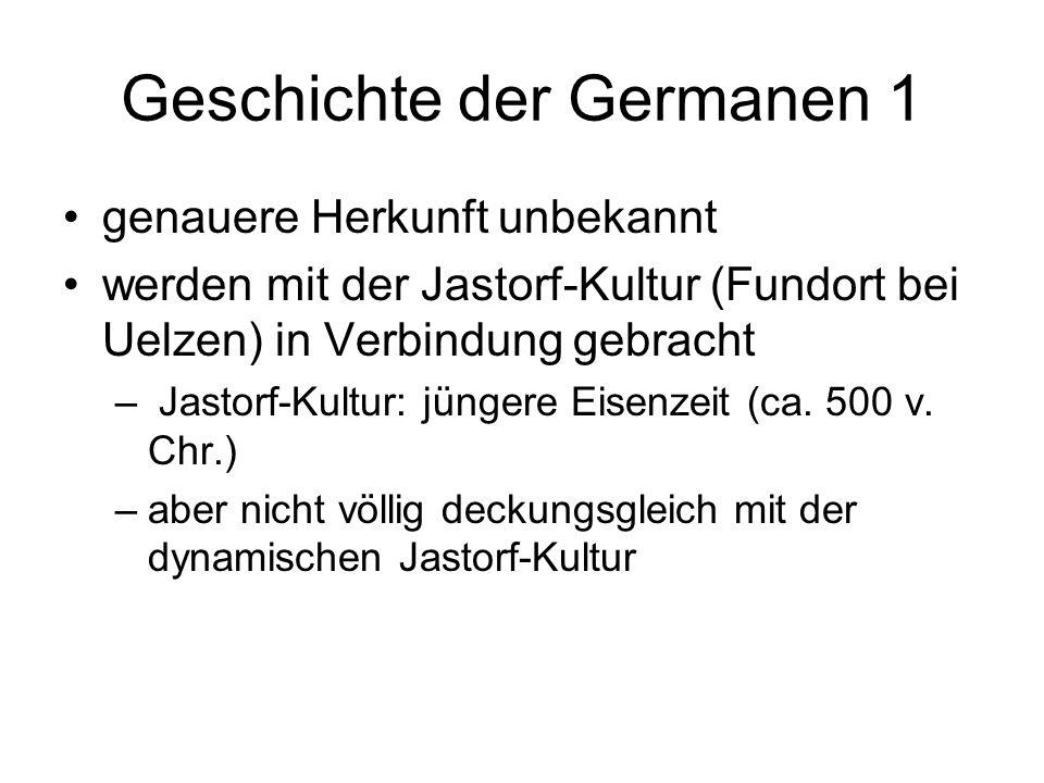Geschichte der Germanen 1 genauere Herkunft unbekannt werden mit der Jastorf-Kultur (Fundort bei Uelzen) in Verbindung gebracht – Jastorf-Kultur: jüng