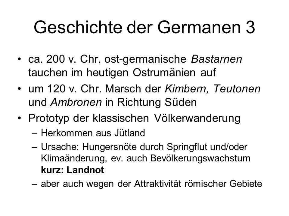 Geschichte der Germanen 3 ca. 200 v. Chr. ost-germanische Bastarnen tauchen im heutigen Ostrumänien auf um 120 v. Chr. Marsch der Kimbern, Teutonen un